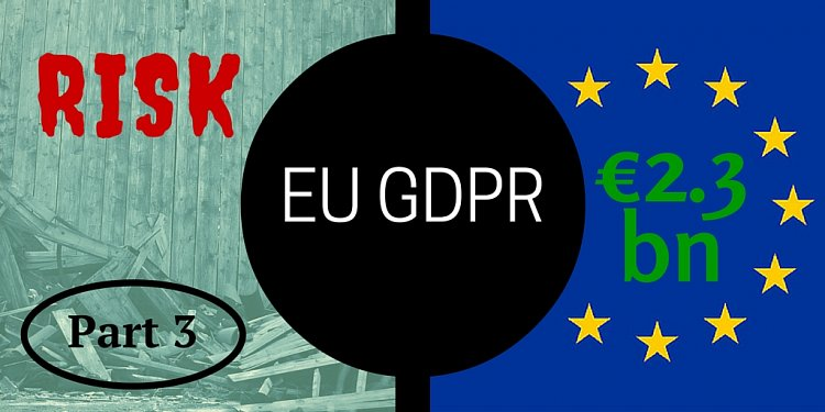 Is Personal Data Now Risk? EU General Data Protection Regulation commentary - GDPR part 3