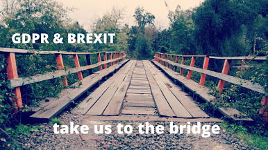 GDPR and Brexit - take us to the bridge